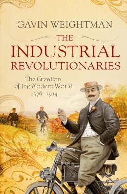 The Industrial Revolutionaries by Gavin Weightman image