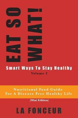 Eat So What! Smart Ways To Stay Healthy Volume 2 (Full Color Print) by La Fonceur