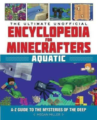 The Ultimate Encyclopedia for Minecrafters: Aquatic by Megan Miller