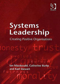 Systems Leadership: Creating Positive Organizations by Ian MacDonald