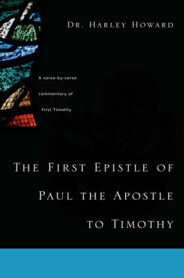 The First Epistle of Paul the Apostle to Timothy by Dr Harley Howard image
