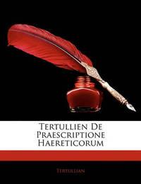 Tertullien de Praescriptione Haereticorum by . Tertullian