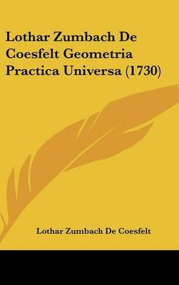 Lothar Zumbach De Coesfelt Geometria Practica Universa (1730) by Lothar Zumbach De Coesfelt image
