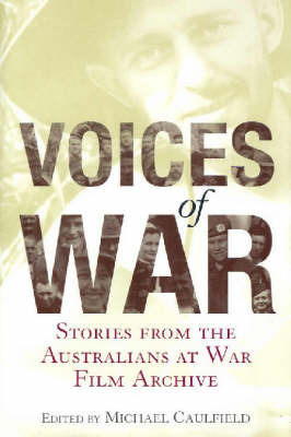 Voices of War: Stories from the Australians at War Film Archive
