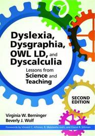 Dyslexia, Dysgraphia, OWL LD, and Dyscalculia by Virginia Wise Berninger