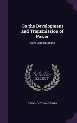 On the Development and Transmission of Power by William Cawthorne Unwin