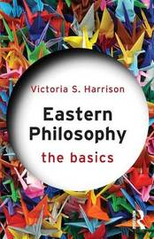 Eastern Philosophy: The Basics by Victoria S. Harrison
