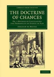 The Doctrine of Chances by Abraham De Moivre