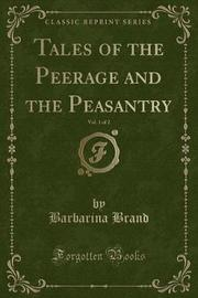 Tales of the Peerage and the Peasantry, Vol. 1 of 2 (Classic Reprint) by Barbarina Brand image