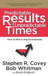 Predictable Results in Unpredictable Times by Stephen R Covey
