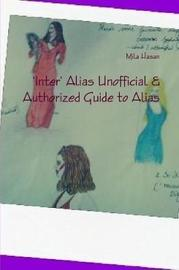 'Inter' Alias Unofficial & Authorized Guide to Alias by Mila Hasan