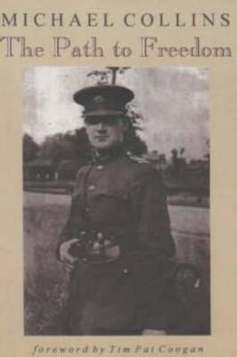 The Path to Freedom: Articles and Speeches by Michael Collins by Michael Collins image