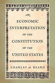 An Economic Interpretation of the Constitution of the United States by Charles A Beard