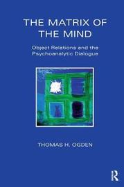 The Matrix of the Mind by Thomas Ogden image