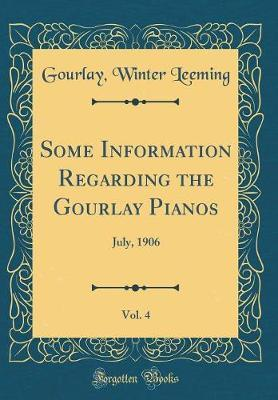 Some Information Regarding the Gourlay Pianos, Vol. 4 by Gourlay Winter Leeming