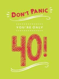 Don't Panic, You're Only 40! by Summersdale