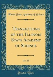 Transactions of the Illinois State Academy of Science, Vol. 15 (Classic Reprint) by Illinois State Academy of Science image