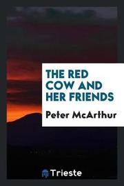 The Red Cow and Her Friends by Peter McArthur image