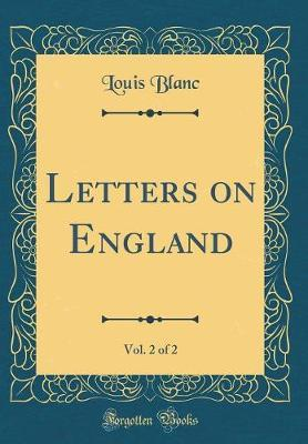 Letters on England, Vol. 2 of 2 (Classic Reprint) by Louis Blanc