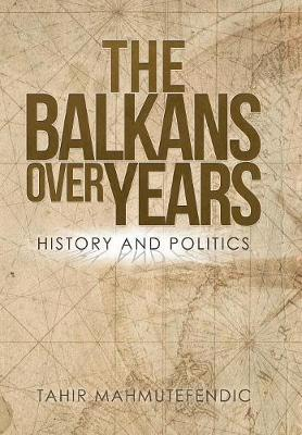 The Balkans Over Years by Tahir Mahmutefendic