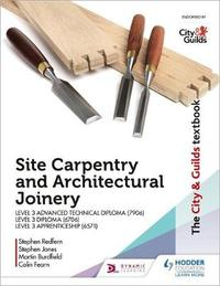 The City & Guilds Textbook: Site Carpentry & Architectural Joinery for the Level 3 Apprenticeship (6571), Level 3 Advanced Technical Diploma (7906) & Level 3 Diploma (6706) by Martin Burdfield