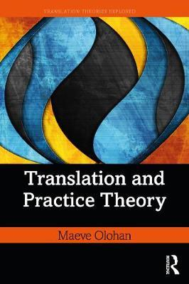 Translation and Practice Theory by Maeve Olohan