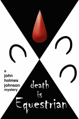 Death Is Equestrian: A John Holmes Johnson Mystery by M.L. Spurgeon image