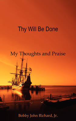 Thy Will Be Done: My Thoughts and Praise by Bobby John Richard, Jr. image