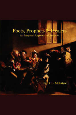 Poets, Prophets, Healers - an Integrated Approach to Literature by D. L. McIntyre