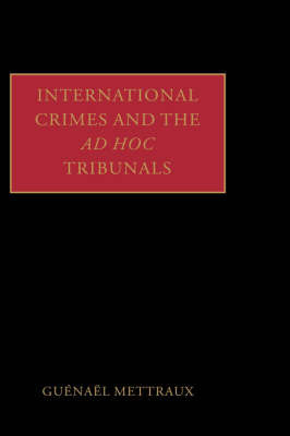 International Crimes and the Ad Hoc Tribunals by Guenael Mettraux