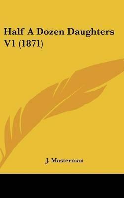 Half a Dozen Daughters V1 (1871) by J Masterman