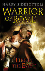 Warrior of Rome: Pt. 1: Fire in the East by Harry Sidebottom image