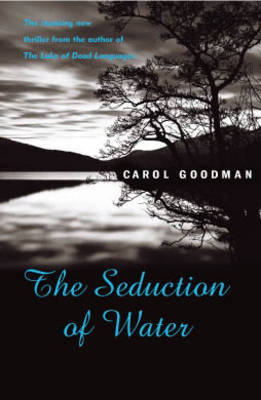 Seduction Of Water by Carol Goodman