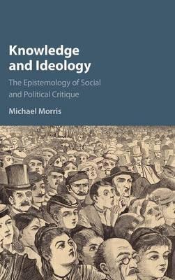 Knowledge and Ideology by Michael Morris