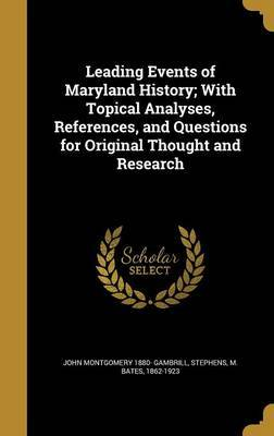 Leading Events of Maryland History; With Topical Analyses, References, and Questions for Original Thought and Research by John Montgomery 1880- Gambrill