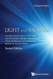 Light And Vacuum: The Wave-particle Nature Of The Light And The Quantum Vacuum. Electromagnetic Theory And Quantum Electrodynamics Beyond The Standard Model by Constantin Meis image