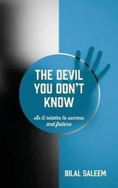 The Devil You Don't Know by Bilal Saleem