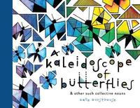 A Kaleidoscope of Butterflies - & other such collective nouns by Kate Hursthouse