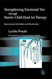 Strengthening Emotional Ties through Parent-Child-Dyad Art Therapy by Lucille Proulx