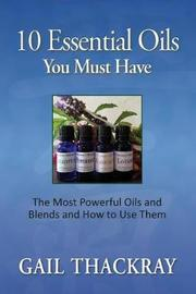 Ten Essential Oils You Must Have by Gail Thackray