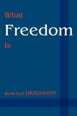 What Freedom Is by Wells Earl Draughon