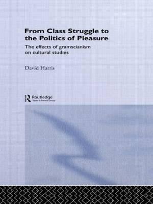 From Class Struggle to the Politics of Pleasure by David Harris