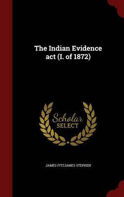 The Indian Evidence ACT (I. of 1872) by James Fitzjames Stephen image