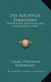 Des Aeschylos Eumeniden: Deutsch Mit Einleitung Und Anmerkungen (1845) by Georg Friedrich Schoemann