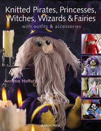 Knitted Pirates, Princesses, Witches, Wizards and Fairies by Annette Hefford image