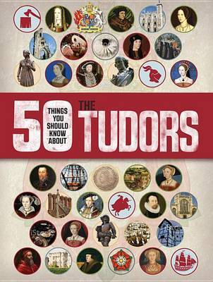 50 Things You Should Know about the Tudors by Rupert Matthews image