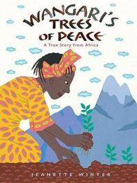 Wangari's Tree of Peace: A True Story from Africa by Jeanette Winter