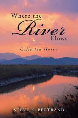 Where the River Flows by Steve K Bertrand