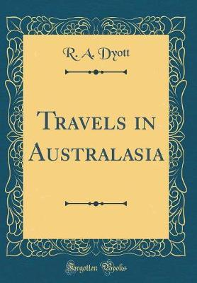 Travels in Australasia (Classic Reprint) by R A Dyott image