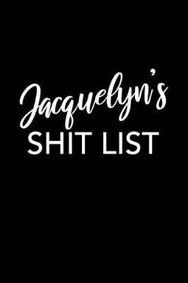 Jacquelyn's Shit List by Jacquelyn Name Notebooks